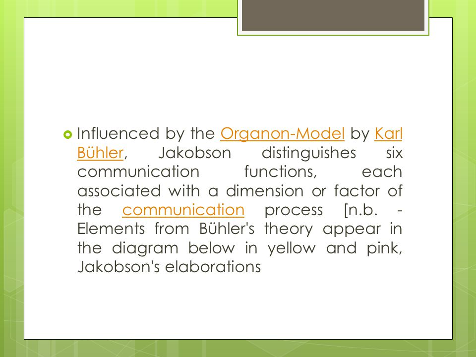Influenced by the Organon-Model by Karl Bühler, Jakobson distinguishes six communication functions, each associated with a dimension or factor of the communication process [n.b.